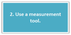 2. Use a measurement tool.