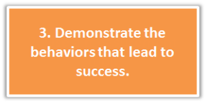 3. Demonstrate behaviors that lead to success.